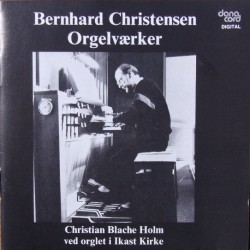 Bernhard Christensen: Orgelværker. Christian Blache Holm. 1 CD. Danacord