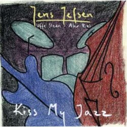 Kiss my Jazz. Jens Jefsen, Uffe Steen, Alex Riel. 1 CD. Stunt Record