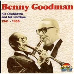 Benny Goodman his orchestra and his combos. 1941 - 1958. 1 CD.