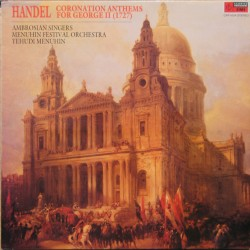 Handel: Coronation Anthems for George II (1727). Ambrosian Singers, Menuhin Festival Strings. 1 LP. EMI