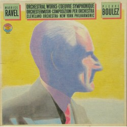 Ravel: Complete orchestral music. Pierre Boulez, Cleveland Orchestra + New York PO. 4 LP. CBS