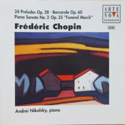 "Chopin: 24 Preludes Op. 28. + Piano Sonata no. 2. ""Funeral march"". Andrei Nikolsky. 1 CD. Arte Nova"