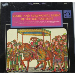 Court and Ceremonial music of the 16th century. Des Pres, Brumel, de Fevin, Mouton. 1 LP.