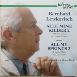 Bernhard Lewkovitch: All my Springs 2. Copenhagen Royal Chapel Choir, Ebbe Munk. 1 CD. Kontrapunkt
