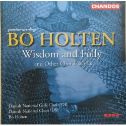 Bo Holten: Wisdom and Folly, Danish National Choir / DR. Bo Holten. 1 CD. Chandos