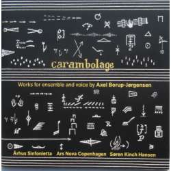 Carambolage. Works for ensemble and Voice by Axel Borup Jørgensen. 1 CD. Dacapo