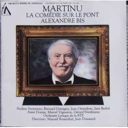 Martinu: Comedy on the Brigde + Alexander Bis. Orch. de RTF. Manuel Rosenthal. 1 CD. LCM