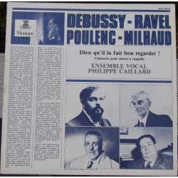 Choral music a capella: Debussy, Ravel, Poulenc, Milhaud. Ensemble vocal. 1 LP. Erato
