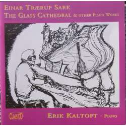 Einar Sark: The Glass Cathedral, oa. klaverværker. Erik Kaltoft. 1 CD. Classico