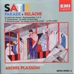 Erik Satie: Parade. Relache. Gymnopedies 1 + 3. La Belle Excentrque. Michel Plasson, Toulouse SO. 1 CD. EMI