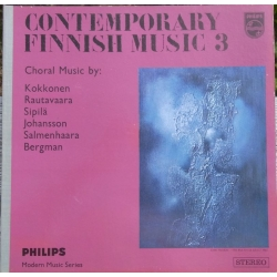 Contemporary Finnish Music. Vol. 3. Works by Kokkonen, Rautavaara, Sipilä, Johansson, Salemhaara, Bergman. 1 LP. Philips
