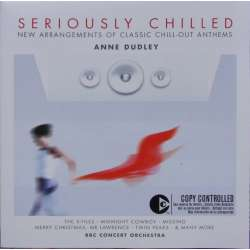 Anne Dudley: Seriously Chilled. New arrangement of classic Chill-out anthems. BBC Concert Orchestra. 1 CD. EMI