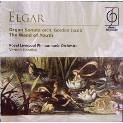 Elgar: Orgelsonate + The Wand of Youth. Vernon Handley, Liverpool PO. 1 cd. EMI