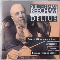 Frederick Delius: Eventyr, Arabesque, Hassan, Koanga. Sir Thomas Beecham, Royal PO 1 CD. Sony.