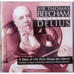 Delius: A Mass of Life. Sir Thomas Beecham, Royal Philharmonic Orchestra. 2 CD. Sony.
