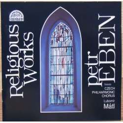 Petr Eben: Religious Works. Nicol Matt, Czech Philharmonic Orchestra and Chorus. 1 CD. Supraphon
