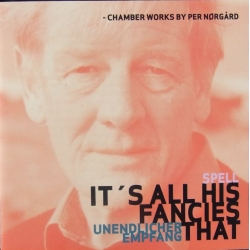 Per Nørgaard: It's all his Fancires that. (kammermusik) 1 cd. CDK 1016