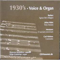1930's - Voice & Organ. Barber, Alain, Messiaen, Nielsen. 1 cd. CDK 1018
