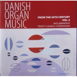 Danish Organ Music. Vol. 2. From the 20th Century. Inge Bønnerup. 1 cd. CDK 1019
