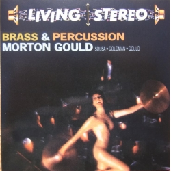 Brass & Percussion. Morton Gould. Souza, Goldman, Gould. 1 CD. RCA Living Stereo