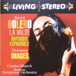 Ravel: Bolero, la Valse, Rapsodie Espagnole. & Debussy: Images. Charles Munch, Boston SO. 1 CD. RCA Living Stereo