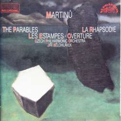 Bohuslav Martinu: The Parables, Les Estampes, La Rhapsodie. Jiri Belohlavek, Czech Philharmonic Orchestra. 1 CD. Supraphon