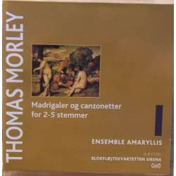 Thomas Morley: Madrigaler for 2 - 5 voices. Ensemble Amaryllis. 1 CD. Classico