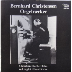 Bernhard Christensen orgelværker. Christian Blach Holm. 1 CD. Danacord