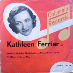 Kathleen Ferrier sings Handel and Mendelssohn arias. Gerald Moore. 1 Vinyl Single Columbia.