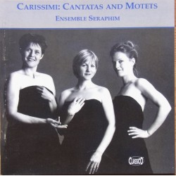 Carissimi. Cantatas and motets. Ensemble Seraphim. 1 CD. Classico.
