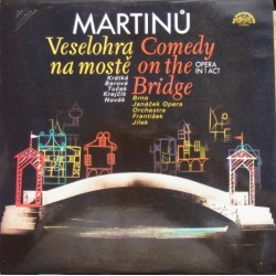 Bohuslav Martinu: Comedy on the Bridge. Frantisek Jilek, Brno Janacek Chambre Opera Orchestra. 1 LP. Supraphon (1973)