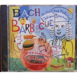 Bach for barbecue. Grillin and Chillin. 1 CD. Philips. 4688232