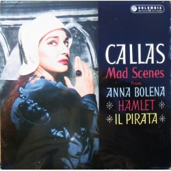 Callas Mad Scenes from Anna Bolena, Hamlet, Il Pirata. 1 LP. Columbia.